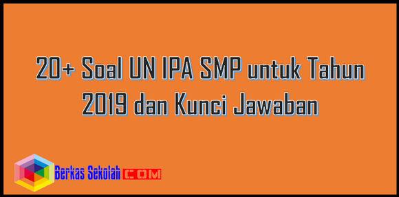 20+ Soal UN IPA SMP untuk Tahun 2019 dan Kunci Jawaban