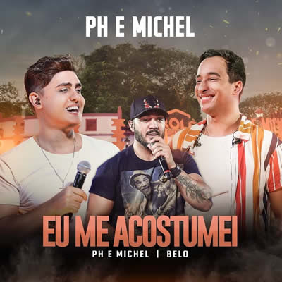PH e Michel (com Belo) - Eu Me Acostumei