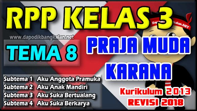 RPP K13 Kelas 3 Revisi 2018 Tema 8 Praja Muda Karana (Pramuka)