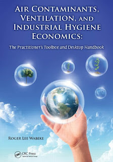Air Contaminants, Ventilation, and Industrial Hygiene Economics: The Practitioner's Toolbox and Desktop Handbook