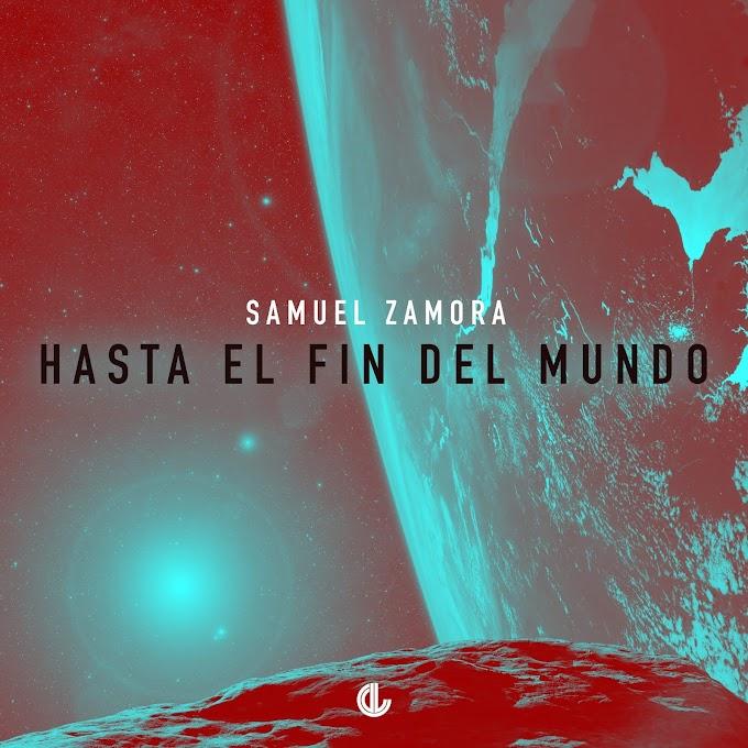 Samuel Zamora – Hasta el fin del mundo