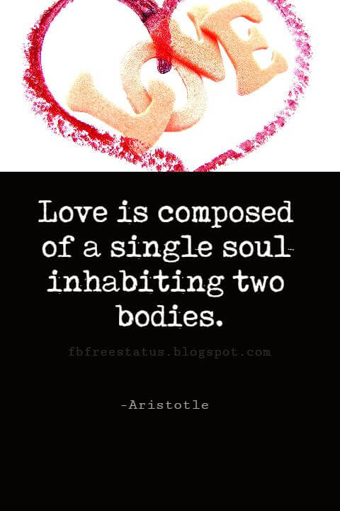 Valentines Day Quotes, Love is composed of a single soul inhabiting two bodies. - Aristotle