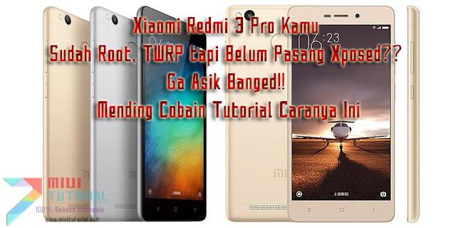 Xiaomi Redmi 3 Pro Kamu Sudah Root, TWRP tapi Belum Pasang Xposed: Ga Asik Banged!! Mending Cobain Tutorial Caranya Ini