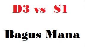menentukan lebih bagus mana antara kuliah D3 atau S1