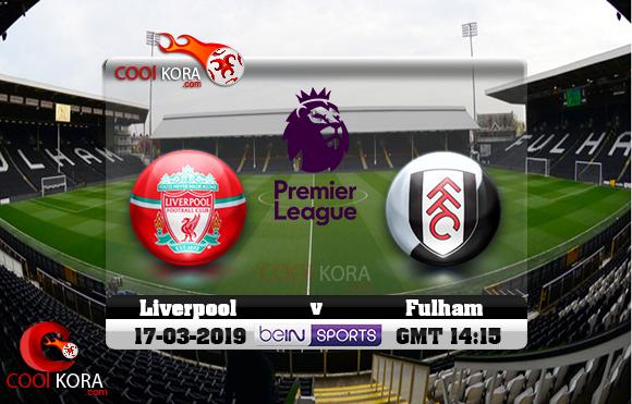 مشاهدة مباراة فولهام وليفربول اليوم 17-3-2019 في الدوري الإنجليزي