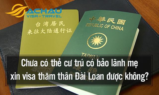 Chưa có thẻ cư trú có bảo lãnh mẹ xin visa thăm thân Đài Loan được không?