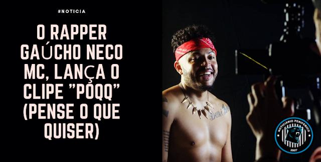 """O rapper gaúcho Neco MC, lança o clipe """"POQQ"""" (Pense O Que Quiser)"""