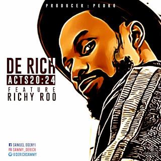 New Music: De Rich - Acts 20:24 Ft. Richy Roo | @DerichSammy