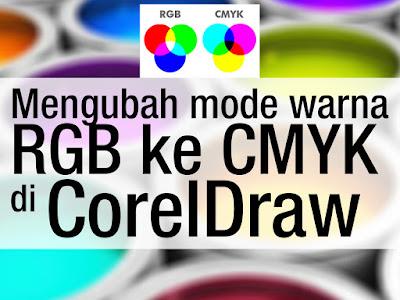 ara mengubah mode warna RGB ke CMYK di CorelDraw  Cara mengubah mode warna RGB ke CMYK di CorelDraw
