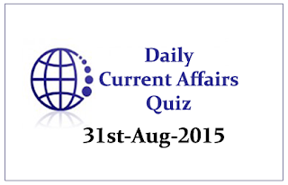 Current Affairs Quiz- 31st August 2015
