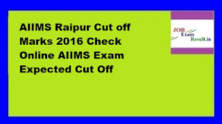 AIIMS Raipur Cut off Marks 2016 Check Online AIIMS Exam Expected Cut Off