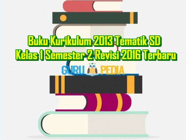 Buku Kurikulum 2013 Tematik SD Kelas 1 Semester 2 Revisi 2016 Terbaru Info Guru Pedia