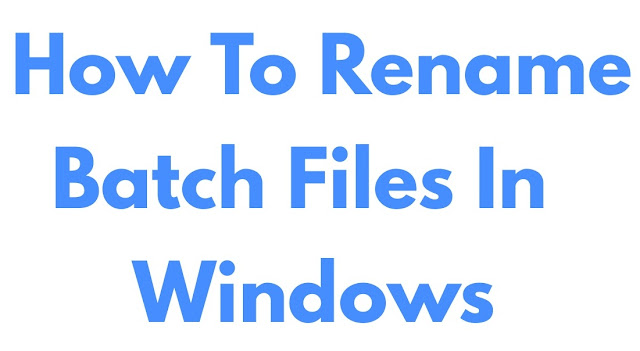How To Rename Batch Files In Windows
