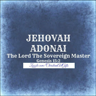 Jehovah Adonai from Genesis 15:2 which is The Lord the Sovereign Master.