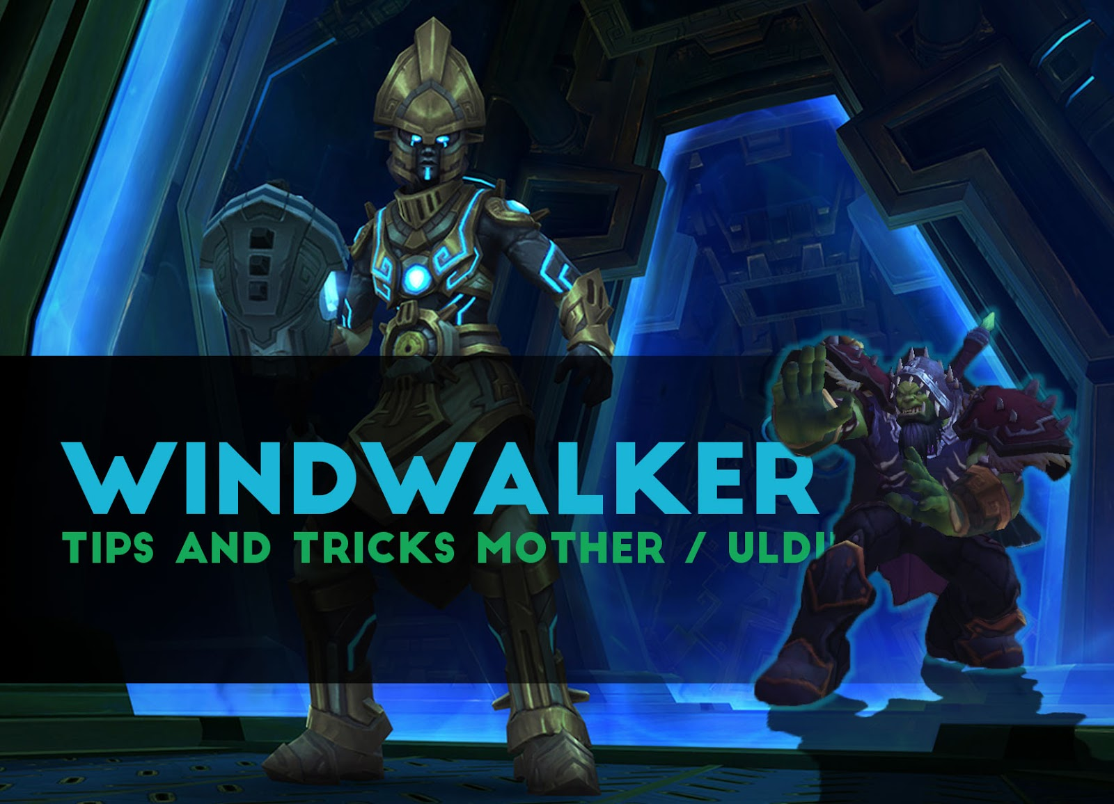 WindWalker Tips and Tricks M.O.T.H.E.R. / ULDIR - Patch 8.0