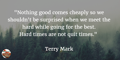 "71 Quotes About Life Being Hard But Getting Through It: ""Nothing good comes cheaply so we shouldn't be surprised when we meet the hard while going for the best. Hard times are not quit times."" - Terry Mark"