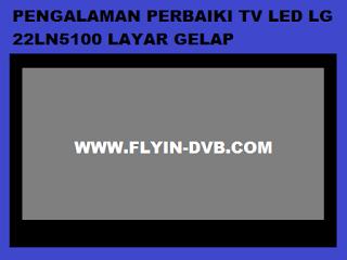 Pengalaman Perbaiki LED TV LG 22LN5100 Layar Gelap