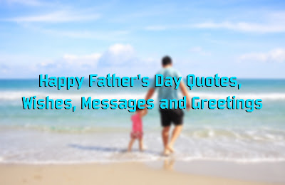 Happy Father's Day Quotes, Wishes, Messages and Greetings