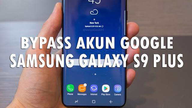 Cara Bypass Google Account Hp Samsung Galaxy S9 Plus