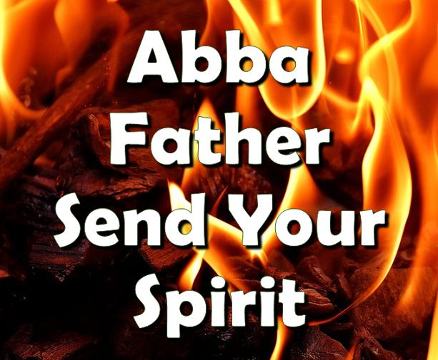 Abba father send your spirit godsongs.net