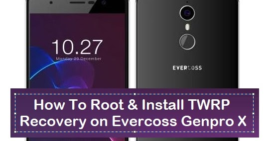 How To Root Install TWRP Recovery On Evercoss Genpro X