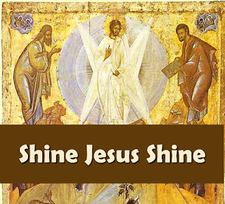 Artistic representation of the transfiguration, with Moses and Elijah appearing at Jesus side:    1  Lord, the light of your love is shining In the midst of the darkness, shining Jesus, Light of the world, shine upon us Set us free by the truth you now bring us Shine on me, shine on me. Chorus: Shine, Jesus, shine Fill this land with the Father's glory Blaze, Spirit, blaze Set our hearts on fire Flow, river, flow Flood the nations with grace and mercy Send forth your word Lord, and let there be light 2  Lord, I come to your awesome presence From the shadows into your radiance By the blood I may enter your brightness Search me, try me, consume all my darkness Shine on me, shine on me. 3  As we gaze on your kingly brightness So our faces display your likeness Ever changing from glory to glory Mirrored here may our lives tell your story Shine on me, shine on me