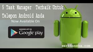 5 Task Manager  Terbaik Untuk Telepon Android Anda 1