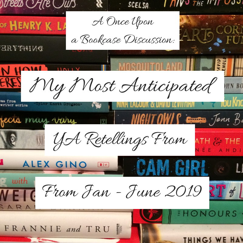 My Most Anticipated YA Retellings From Jan - June 2019