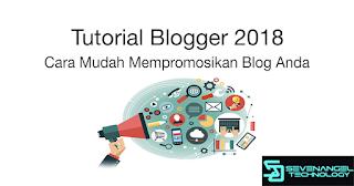 Tutorial Blogger 2018: Cara Mudah Mempromosikan Blog Anda