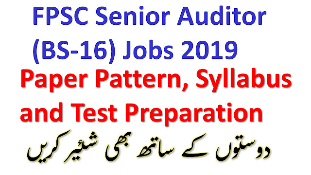 FPSC Senior Auditor (BS-16) Jobs 2019 Paper Pattern, Syllabus and Test Preparation