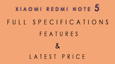 The Xiaomi Redmi Note 5 : Full Specifications, Features, Availability and Latest Price.