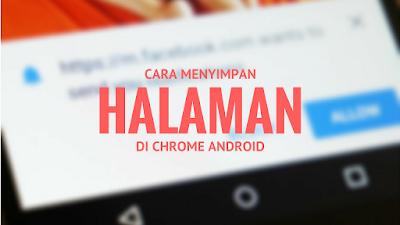 Google Chrome merupakan browser yang sangat populer digunakan baik itu di platform PC inginp Tutorial Menyimpan Halaman di Google Chrome Android