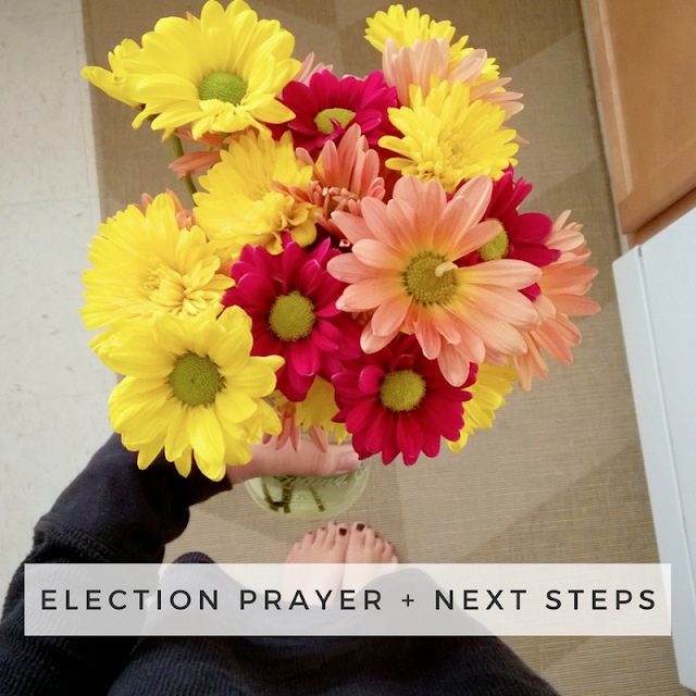 My prayer + next steps after the presidential election results.