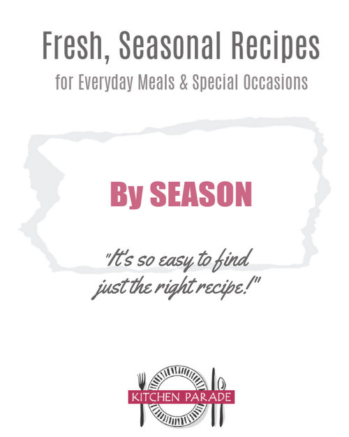Kitchen Parade's Fresh, Seasonal Recipes ♥ super-organized By Season and more