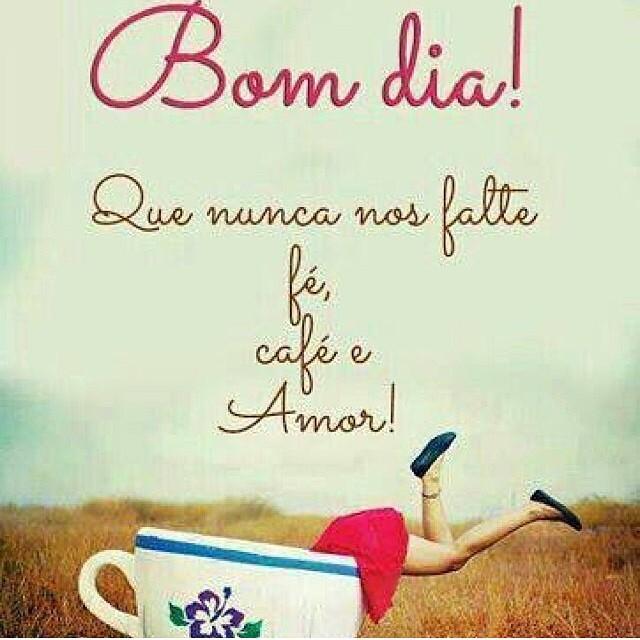 Frases para Status | Bom dia! Que nunca nos falte fé, café e amor!