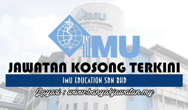 Jawatan Kosong 2017 di IMU Education Sdn Bhd www.banyakjawatan.my