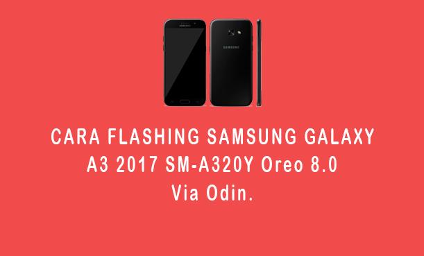 Cara Flashing Samsung Galaxy A3 2017 Seri SM-A320Y Android 8.0