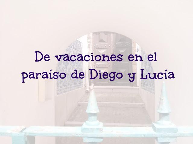 De vacaciones en el paraíso de Diego y Lucía