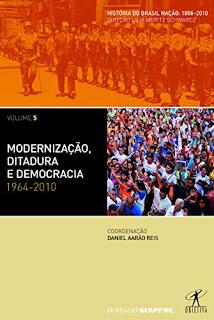 daniel arão reis Modernização, Ditadura e Democracia - 1964-2010