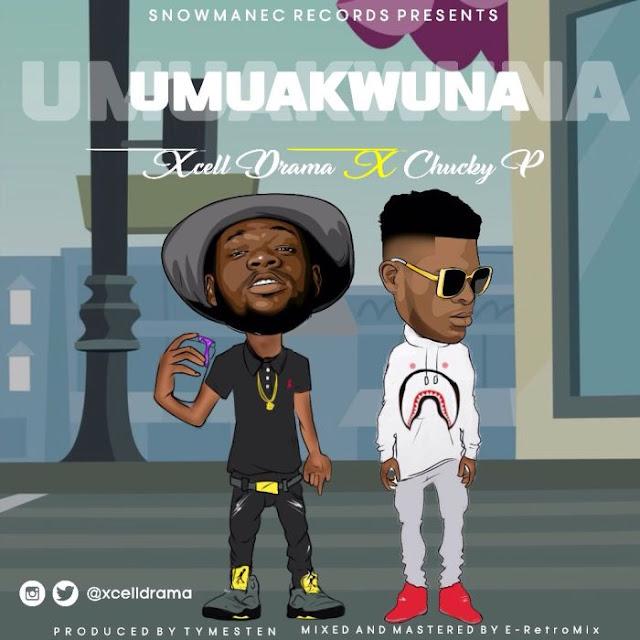 [Music] Xcell Drama Ft. Chucky P – Umuakwuna