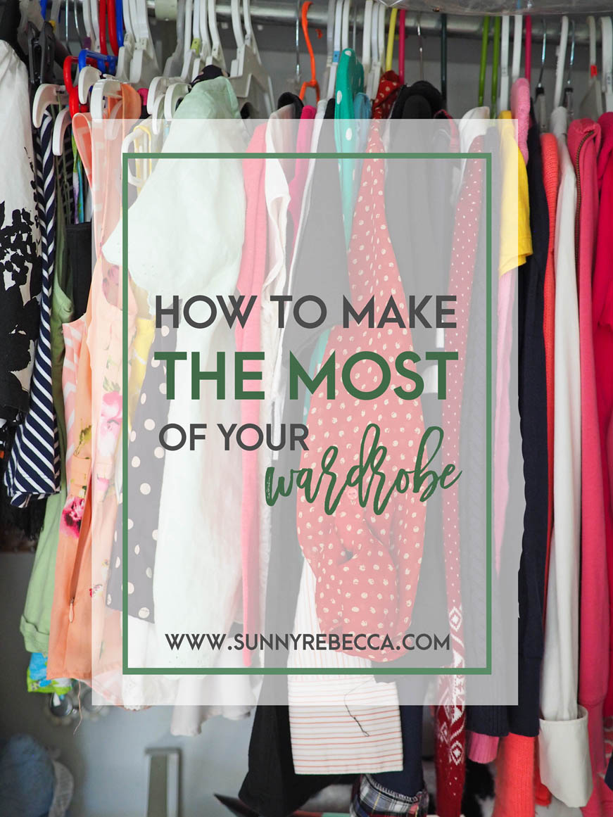 How to Make the Most of Your Wardrobe | Sunny Rebecca
