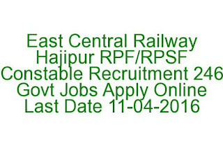 East Central Railway Hajipur RPF/RPSF Constable Recruitment 246 Govt Jobs Apply Online Last Date 11-04-2016