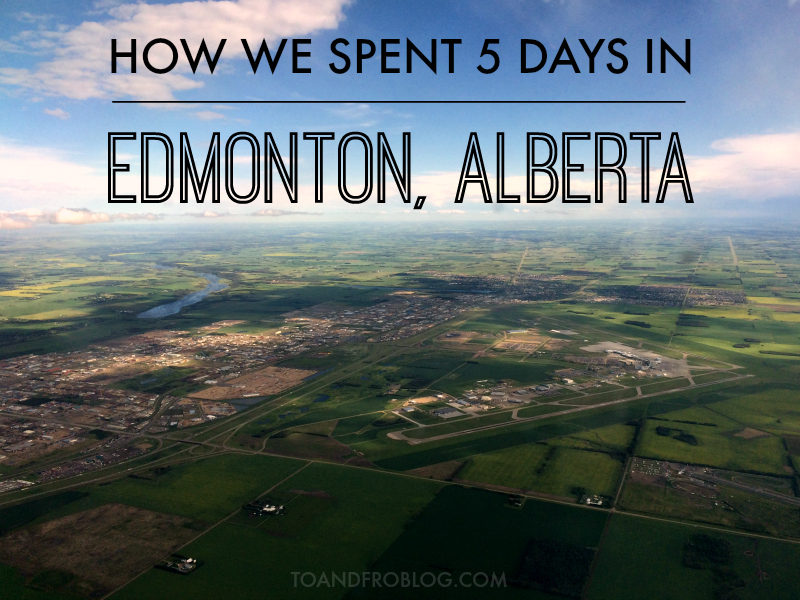 How We Spent 5 Days in Edmonton, Alberta