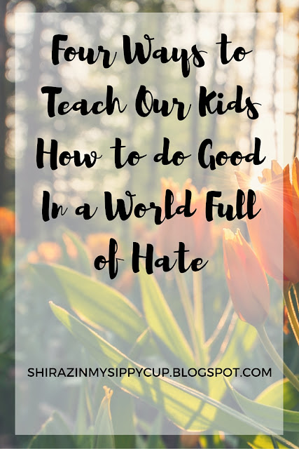 Four Ways to Teach Our Kids How to do Good In a World Full of Hate. #parenting #parentingadvice #workingmoms
