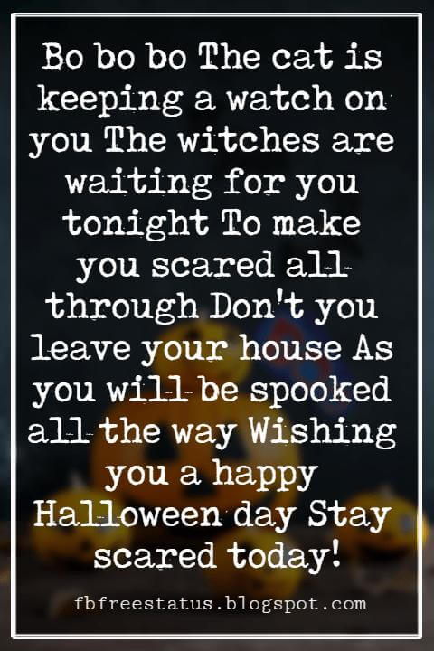 Halloween Greetings Card Messages Wishes, Bo bo bo The cat is keeping a watch on you The witches are waiting for you tonight To make you scared all through Don't you leave your house As you will be spooked all the way Wishing you a happy Halloween day Stay scared today!