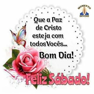 Bom Dia Feliz Sábado Bênção Sobre Tua Vida Hoje!!! Creia