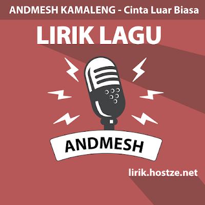 Lirik Lagu Cinta Luar Biasa - Andmesh Kamaleng - Lirik lagu Indonesia