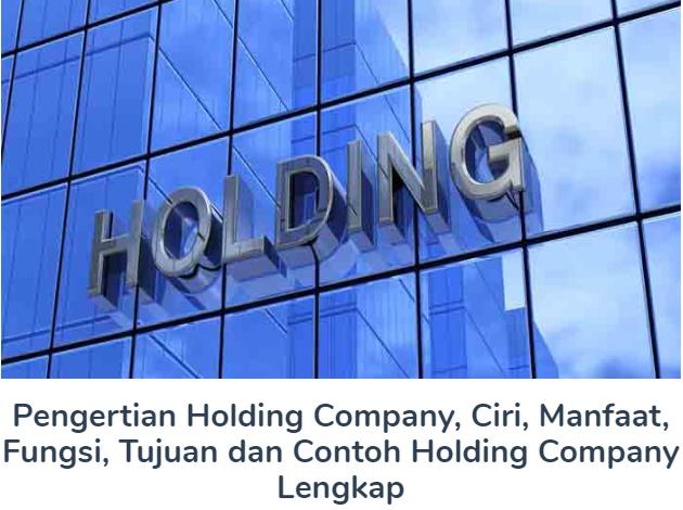 Materi Pengertian Holding Company Beserta Ciri, Manfaat, Fungsi, Tujuan dan Contoh Holding Company Terlengkap