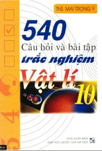540 Câu Hỏi Và Bài Tập Trắc Nghiệm Vật Lý 10 - Mai Trọng Ý