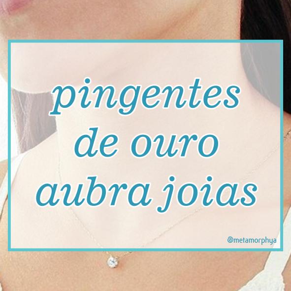 5332288a126d5 Pingentes de Ouro - Aubra Joias - Metamorphya • • •